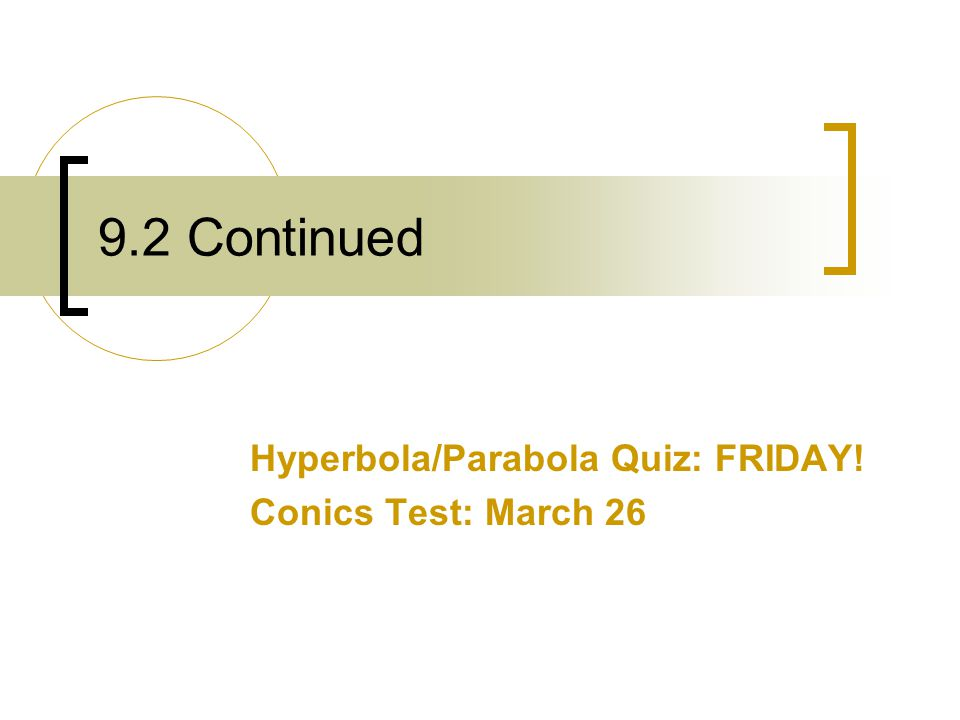 9.2 Continued Hyperbola/Parabola Quiz: FRIDAY! Conics Test: March 26