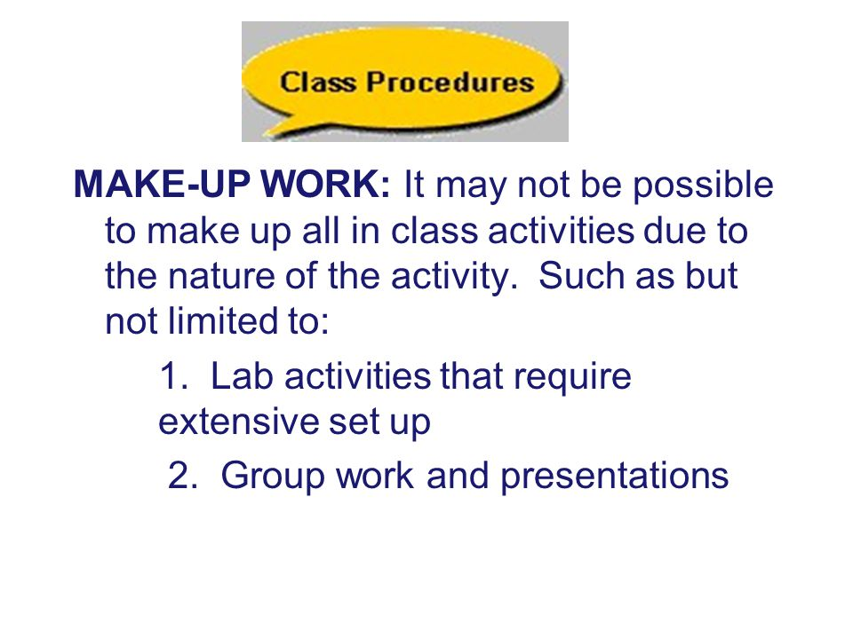 MAKE-UP WORK: It may not be possible to make up all in class activities due to the nature of the activity.