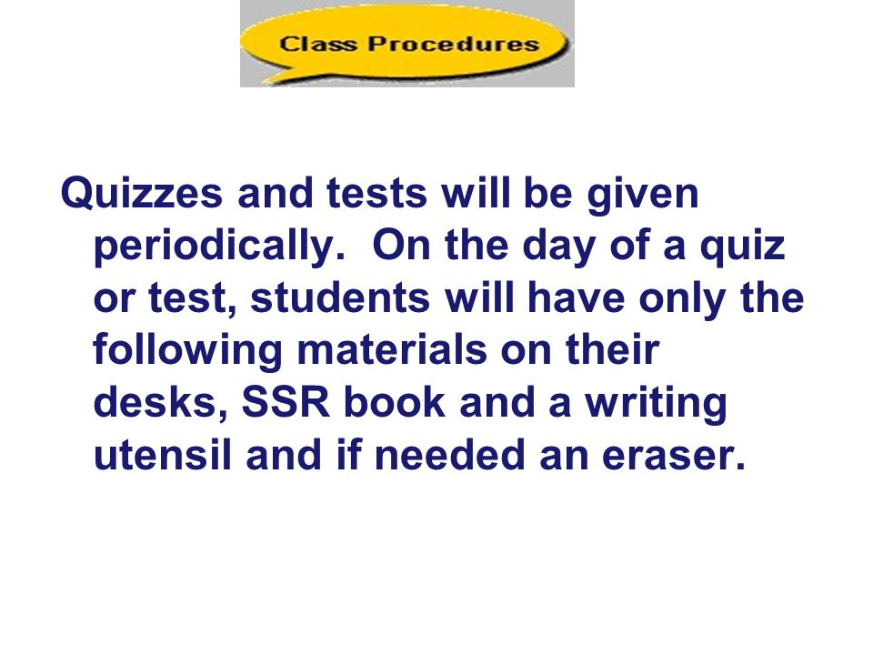 Quizzes and tests will be given periodically.