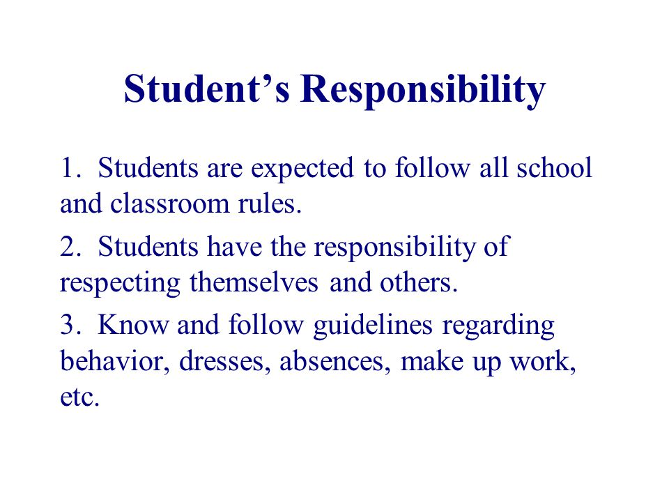 Student's Responsibility 1. Students are expected to follow all school and classroom rules.