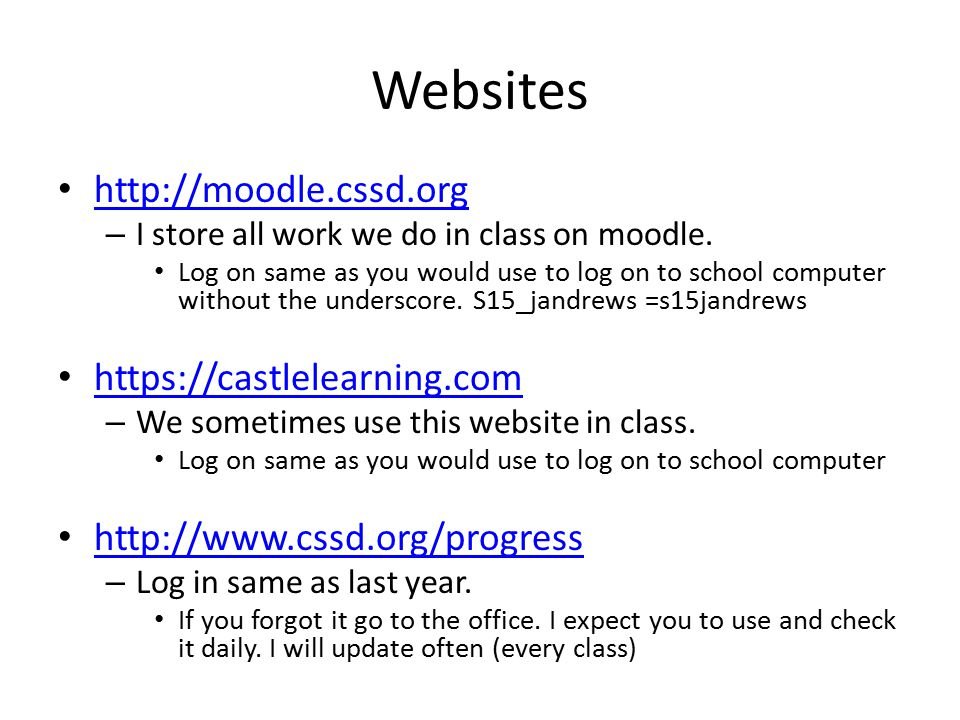 Websites   – I store all work we do in class on moodle.