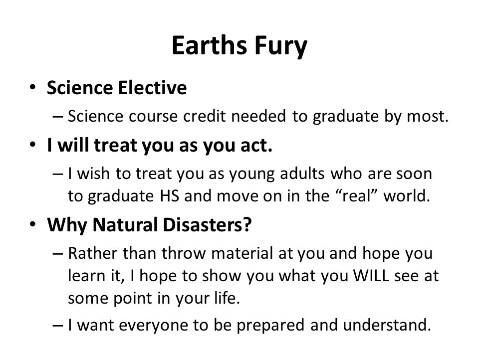 Earths Fury Science Elective – Science course credit needed to graduate by most.
