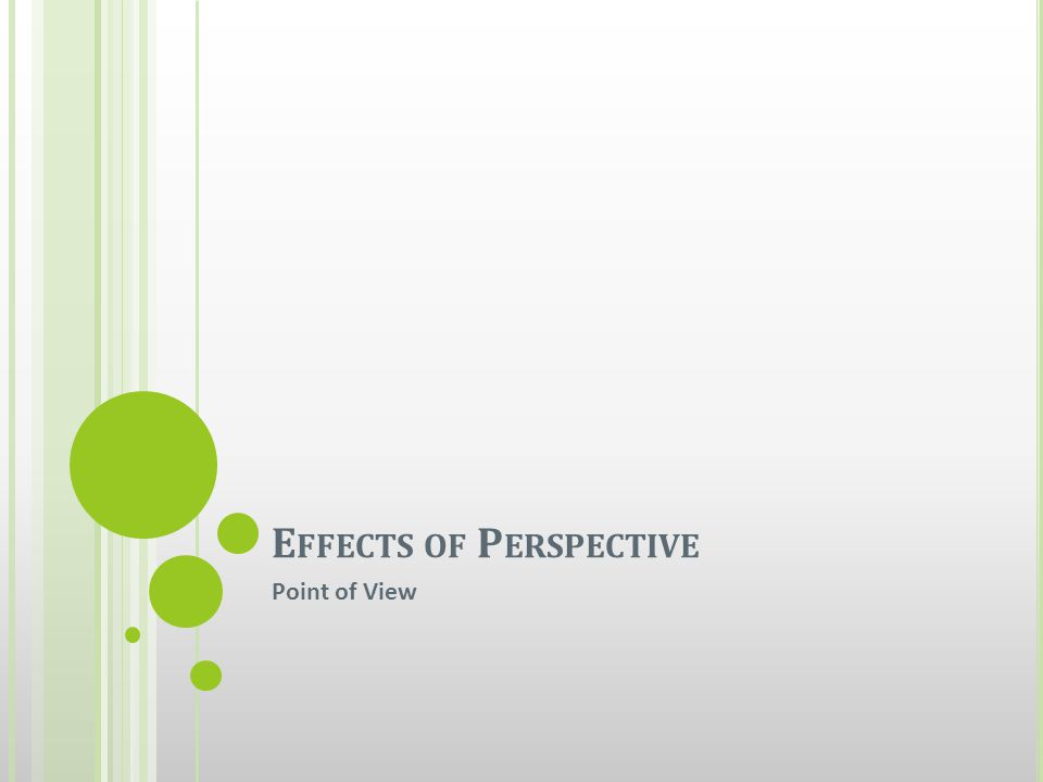 E FFECTS OF P ERSPECTIVE Point of View