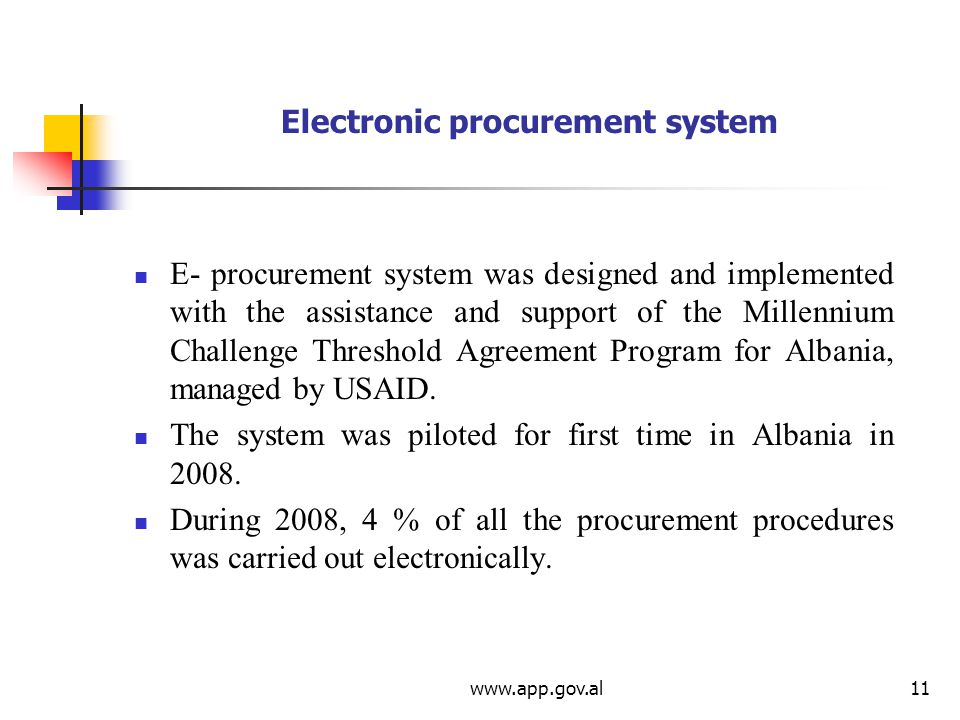 Electronic procurement system E- procurement system was designed and implemented with the assistance and support of the Millennium Challenge Threshold Agreement Program for Albania, managed by USAID.