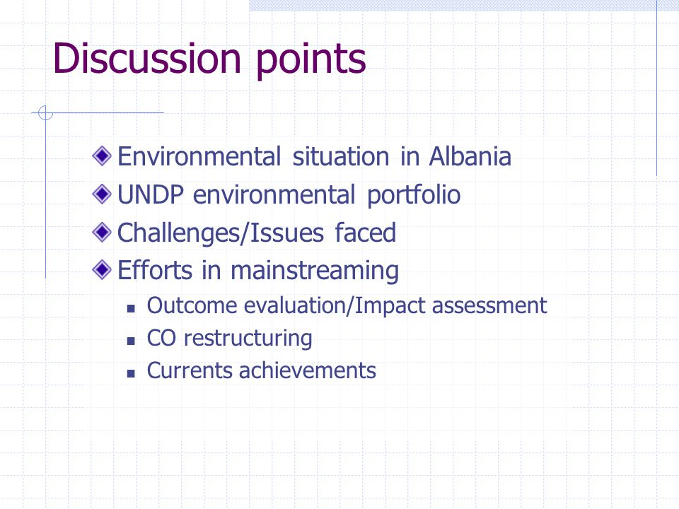Discussion points Environmental situation in Albania UNDP environmental portfolio Challenges/Issues faced Efforts in mainstreaming Outcome evaluation/Impact assessment CO restructuring Currents achievements