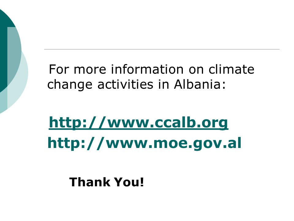 For more information on climate change activities in Albania:     Thank You!