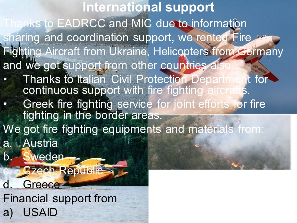 Thanks to EADRCC and MIC due to information sharing and coordination support, we rented Fire Fighting Aircraft from Ukraine, Helicopters from Germany and we got support from other countries also.