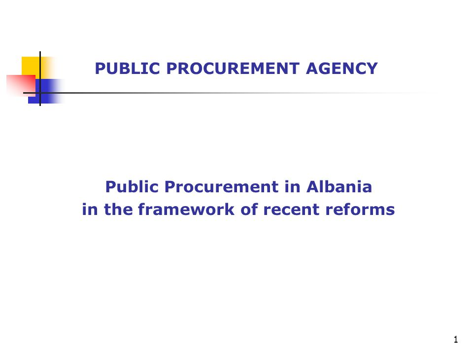 Public Procurement in Albania in the framework of recent reforms PUBLIC PROCUREMENT AGENCY 1