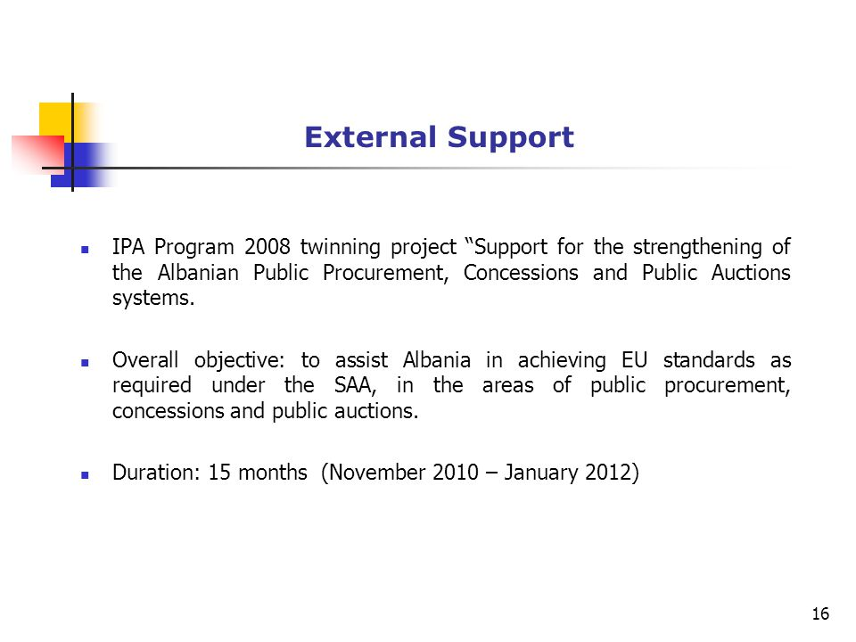 External Support IPA Program 2008 twinning project Support for the strengthening of the Albanian Public Procurement, Concessions and Public Auctions systems.