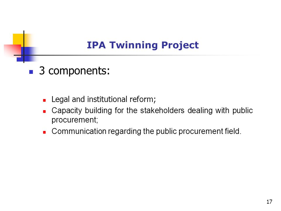 IPA Twinning Project 3 components: Legal and institutional reform; Capacity building for the stakeholders dealing with public procurement; Communication regarding the public procurement field.