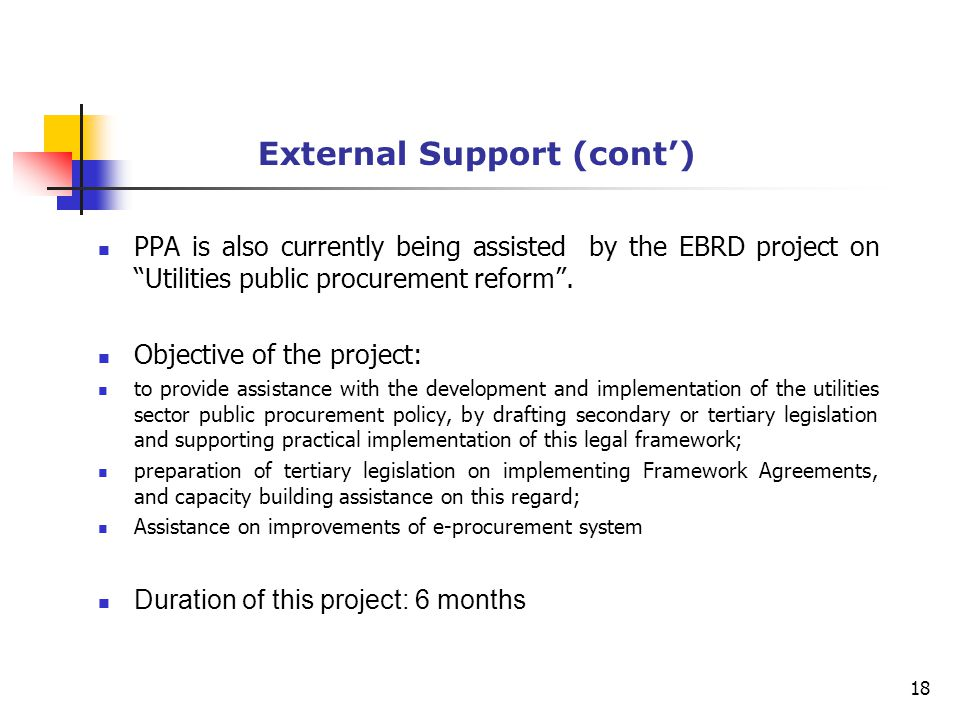 External Support (cont') PPA is also currently being assisted by the EBRD project on Utilities public procurement reform .