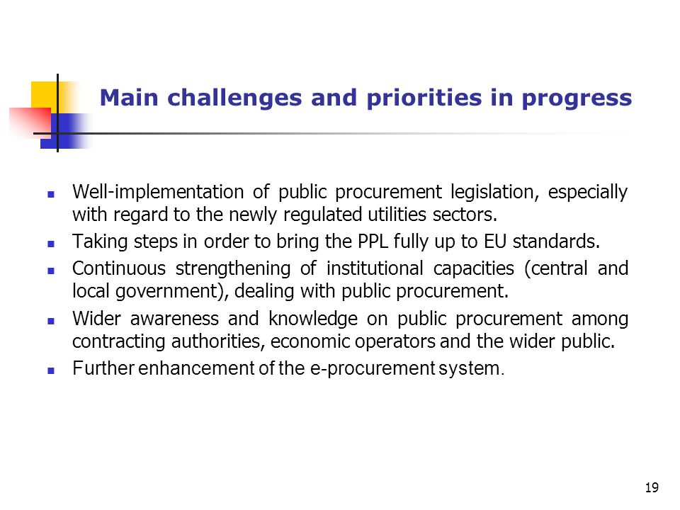 Main challenges and priorities in progress Well-implementation of public procurement legislation, especially with regard to the newly regulated utilities sectors.