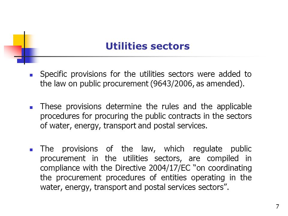 Utilities sectors Specific provisions for the utilities sectors were added to the law on public procurement (9643/2006, as amended).