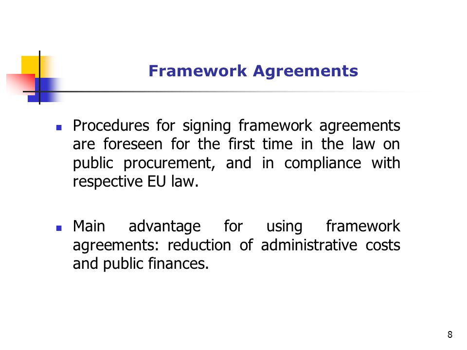 Framework Agreements Procedures for signing framework agreements are foreseen for the first time in the law on public procurement, and in compliance with respective EU law.