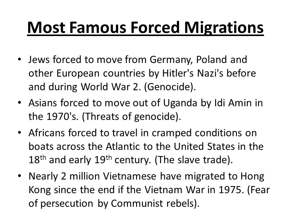 Most Famous Forced Migrations Jews forced to move from Germany, Poland and other European countries by Hitler s Nazi s before and during World War 2.