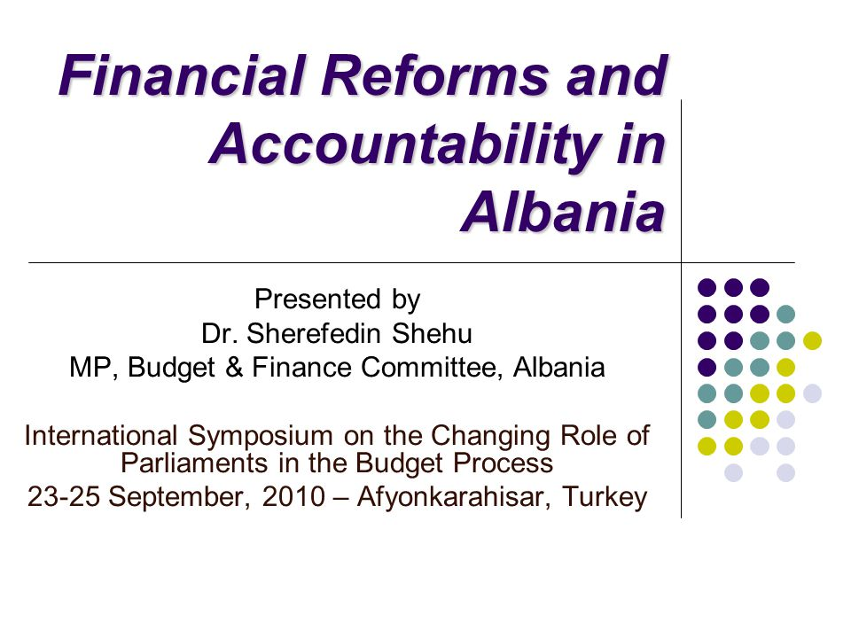 Financial Reforms and Accountability in Albania Presented by Dr.