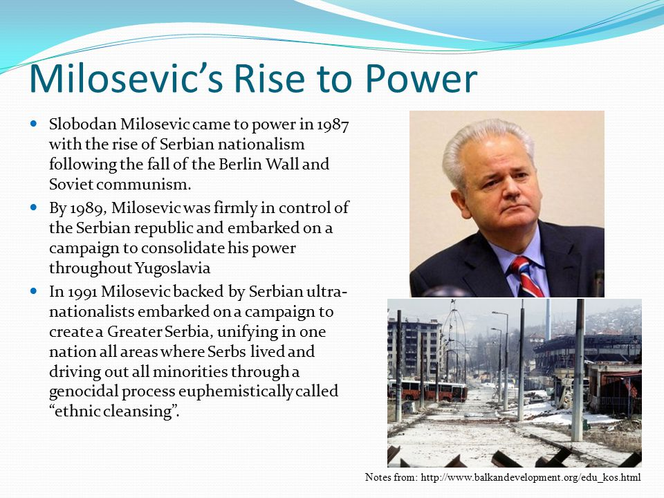 Milosevic's Rise to Power Slobodan Milosevic came to power in 1987 with the rise of Serbian nationalism following the fall of the Berlin Wall and Soviet communism.