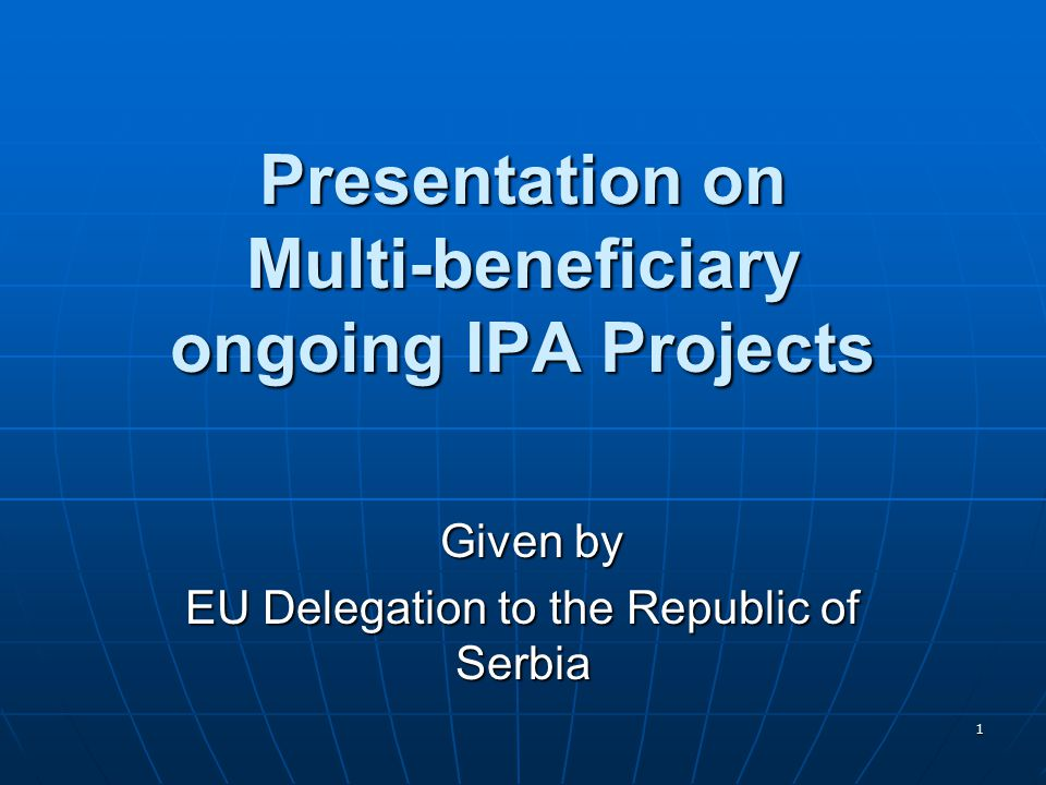 1 Presentation on Multi-beneficiary ongoing IPA Projects Given by Given by EU Delegation to the Republic of Serbia