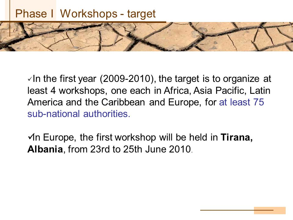 In the first year ( ), the target is to organize at least 4 workshops, one each in Africa, Asia Pacific, Latin America and the Caribbean and Europe, for at least 75 sub-national authorities.