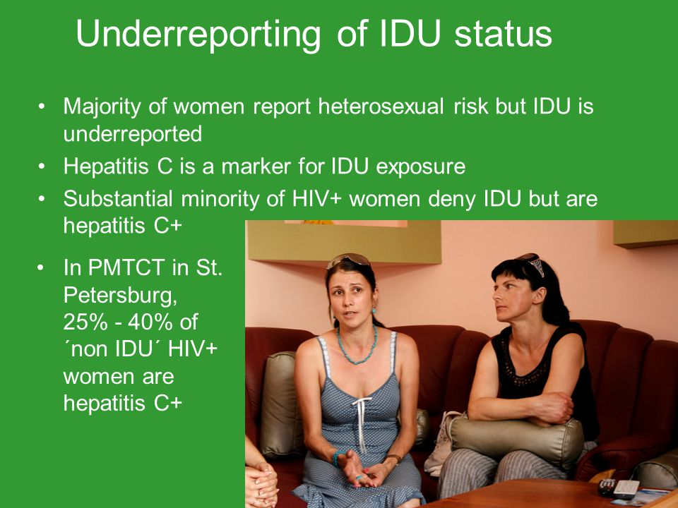 Majority of women report heterosexual risk but IDU is underreported Hepatitis C is a marker for IDU exposure Substantial minority of HIV+ women deny IDU but are hepatitis C+ Underreporting of IDU status In PMTCT in St.