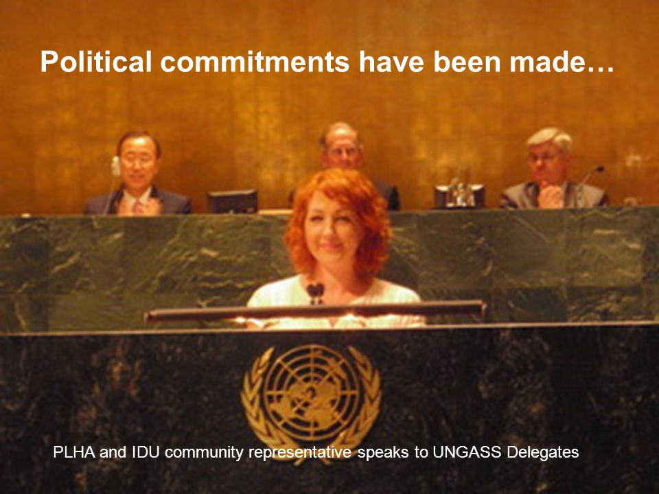 Supporting community action on AIDS in developing countries Political commitments have been made… PLHA and IDU community representative speaks to UNGASS Delegates