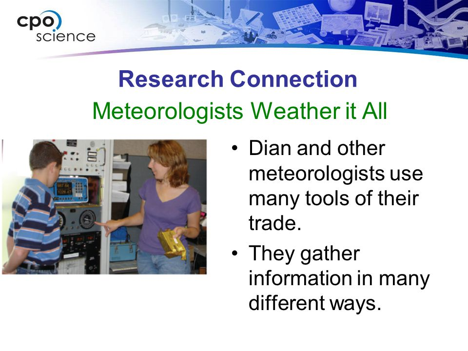Research Connection Dian and other meteorologists use many tools of their trade.