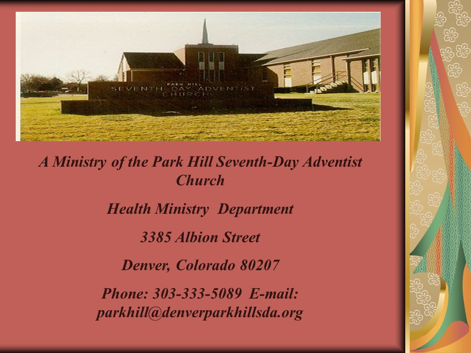 A Ministry of the Park Hill Seventh-Day Adventist Church Health Ministry Department 3385 Albion Street Denver, Colorado Phone: