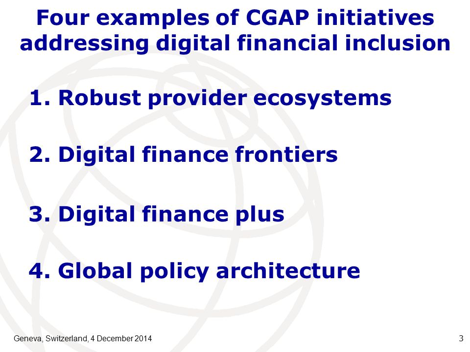 Four examples of CGAP initiatives addressing digital financial inclusion Geneva, Switzerland, 4 December