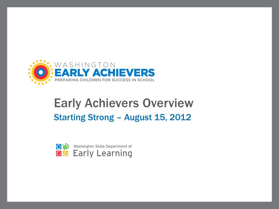 Early Achievers Overview Starting Strong – August 15, 2012