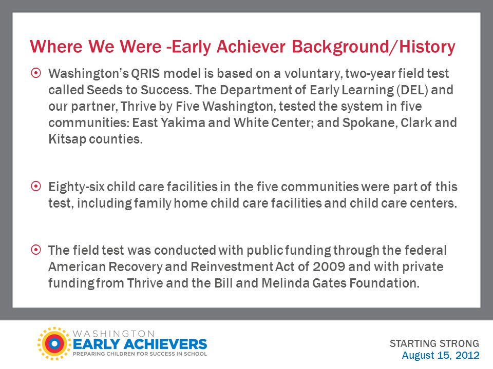 Where We Were -Early Achiever Background/History  Washington's QRIS model is based on a voluntary, two-year field test called Seeds to Success.