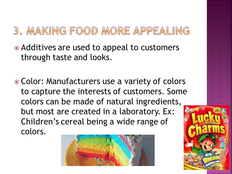 Additives are used to appeal to customers through taste and looks.