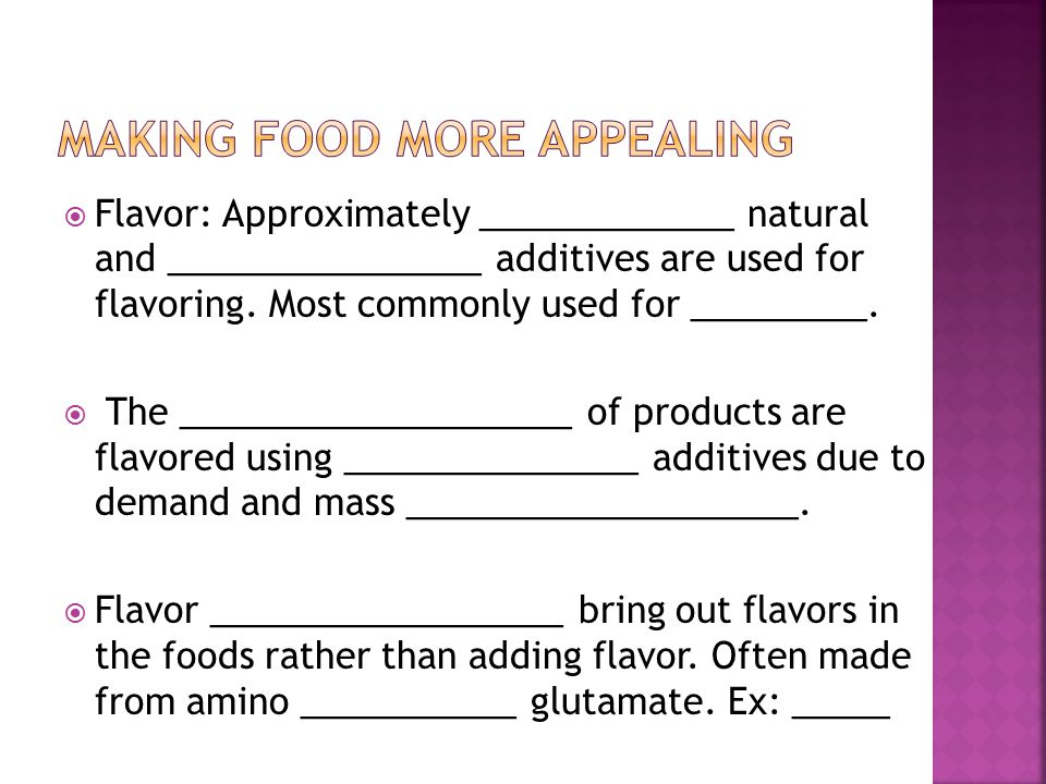  Flavor: Approximately _____________ natural and ________________ additives are used for flavoring.