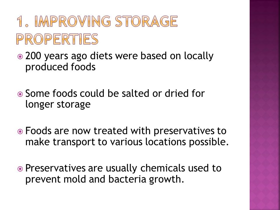  200 years ago diets were based on locally produced foods  Some foods could be salted or dried for longer storage  Foods are now treated with preservatives to make transport to various locations possible.
