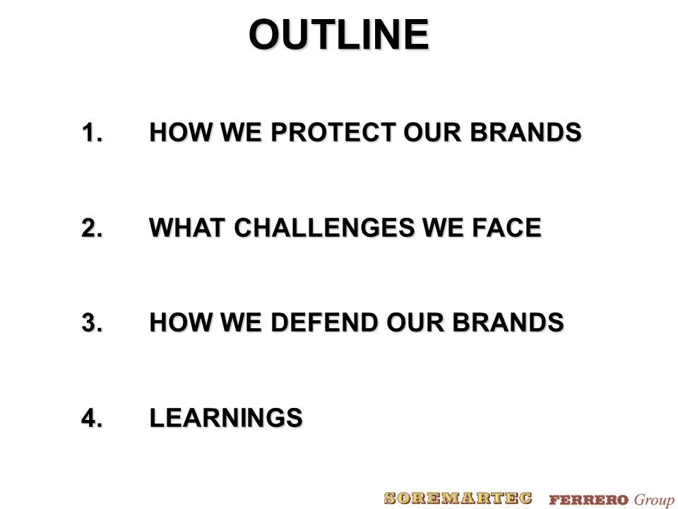 OUTLINE 1.HOW WE PROTECT OUR BRANDS 2.WHAT CHALLENGES WE FACE 3.HOW WE DEFEND OUR BRANDS 4.