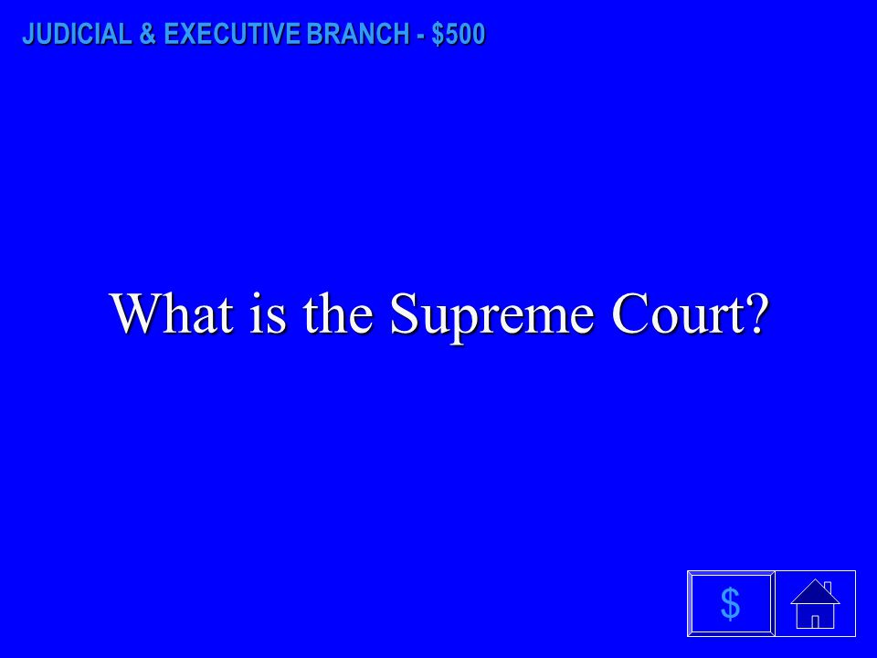 JUDICIAL & EXECUTIVE BRANCH - $400 What is the Supreme Court and Supreme Court Chief Justice David Gilbertson.