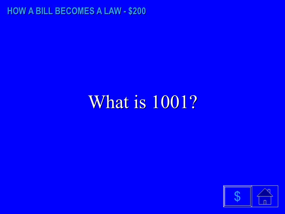 HOW A BILL BECOMES A LAW - $100 What is one $