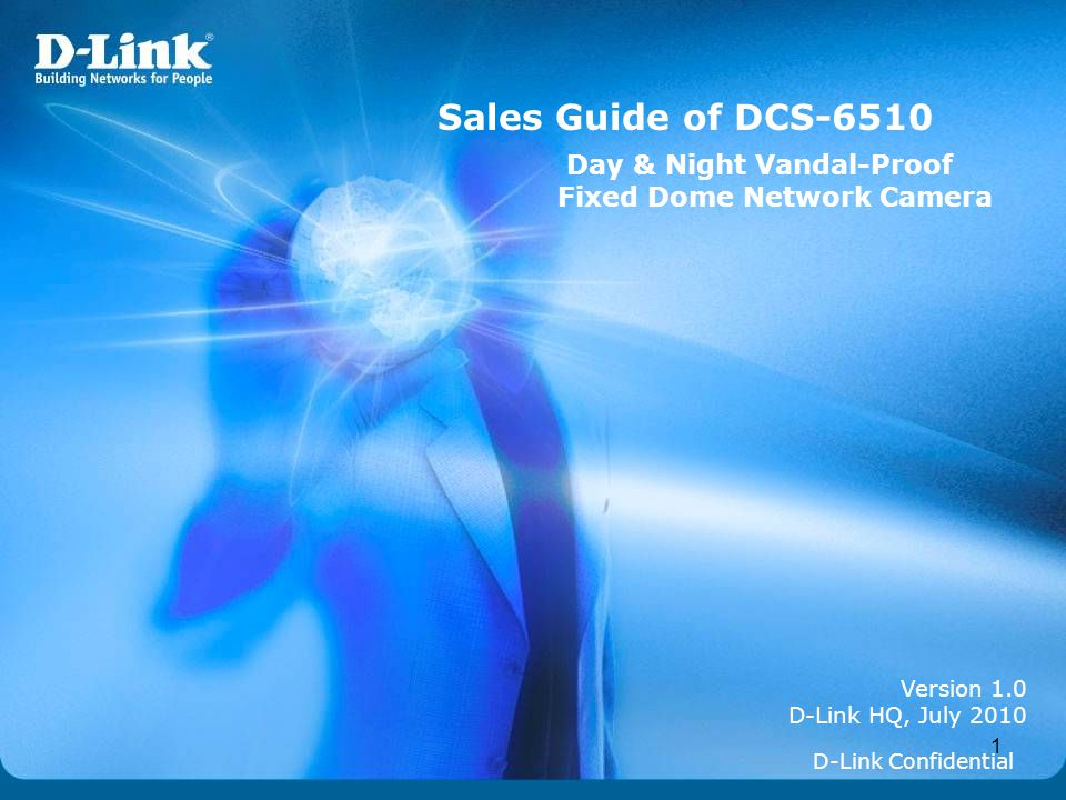 1 Version 1.0 D-Link HQ, July 2010 Sales Guide of DCS-6510 D-Link Confidential Day & Night Vandal-Proof Fixed Dome Network Camera