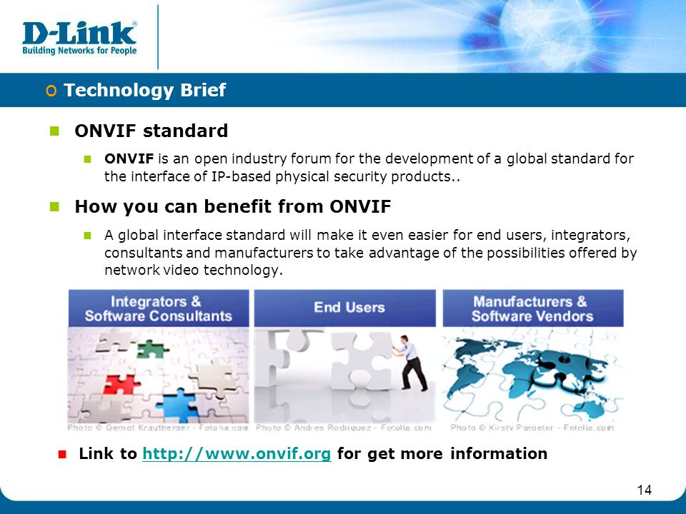 14 ONVIF standard ONVIF is an open industry forum for the development of a global standard for the interface of IP-based physical security products..