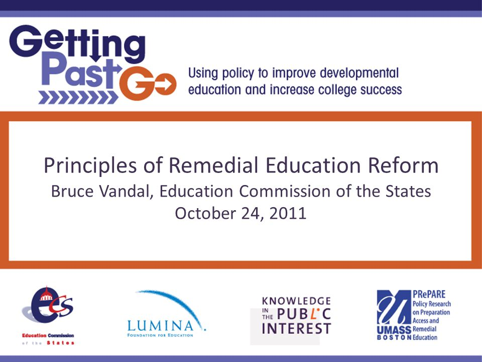Principles of Remedial Education Reform Bruce Vandal, Education Commission of the States October 24, 2011