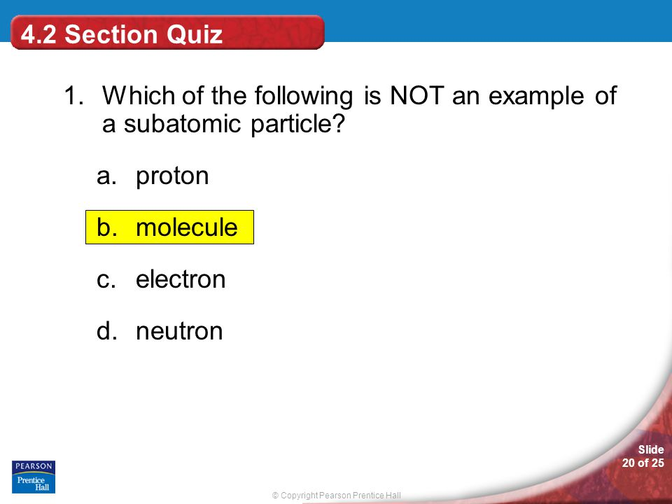 © Copyright Pearson Prentice Hall Slide 20 of 25 4.2 Section Quiz 1.