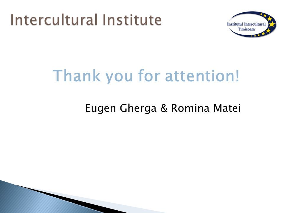Thank you for attention! Eugen Gherga & Romina Matei