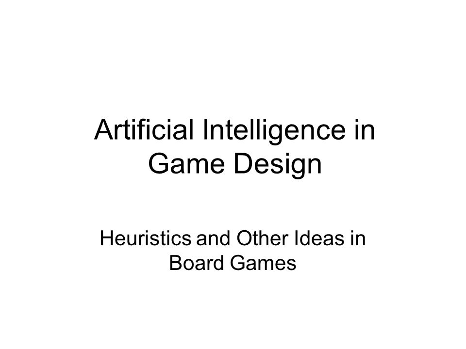 Artificial Intelligence in Game Design Heuristics and Other Ideas in Board Games