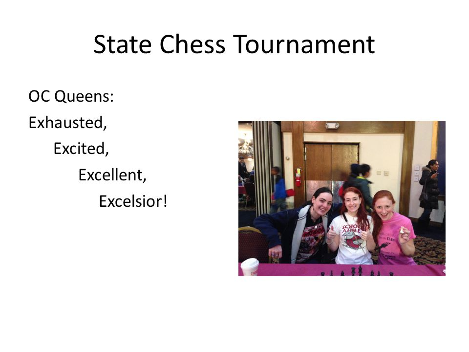 State Chess Tournament OC Queens: Exhausted, Excited, Excellent, Excelsior!