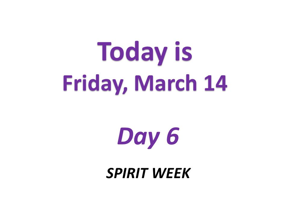 Today is Friday, March 14 Day 6 SPIRIT WEEK