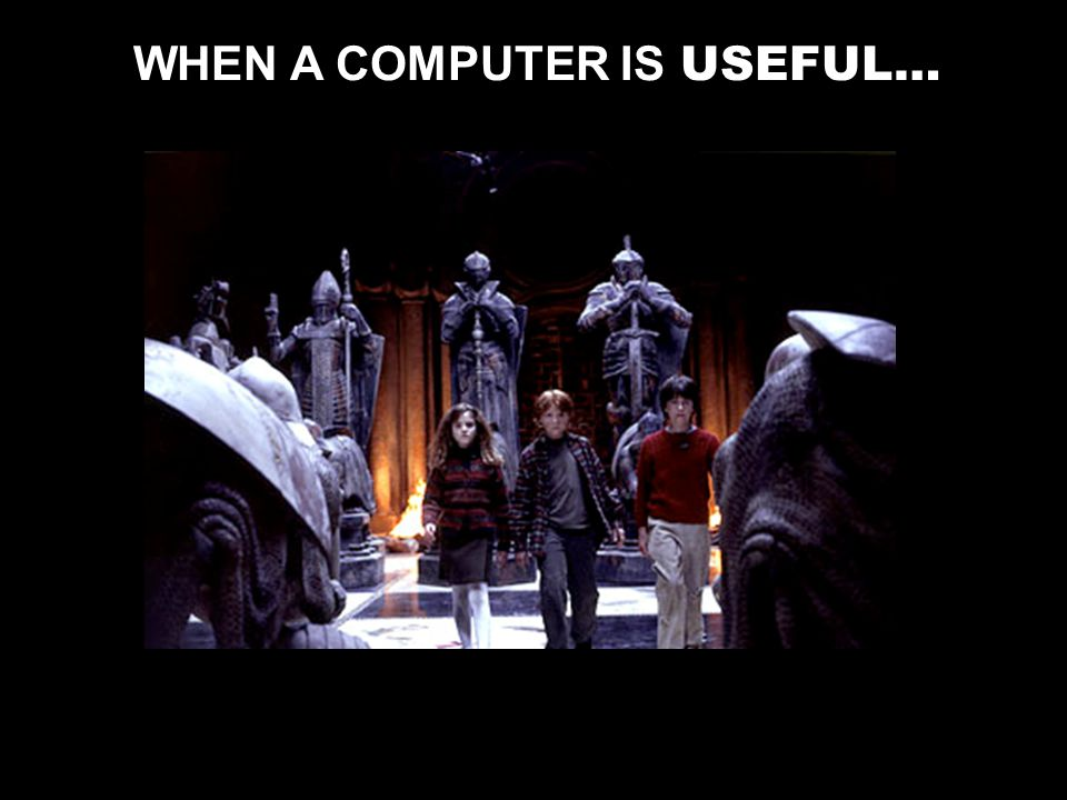 WHEN A COMPUTER IS USEFUL…