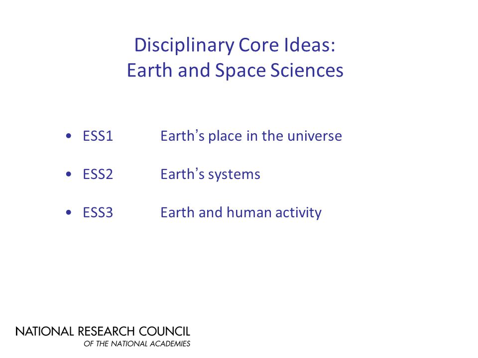 Disciplinary Core Ideas: Earth and Space Sciences ESS1Earth's place in the universe ESS2Earth's systems ESS3Earth and human activity