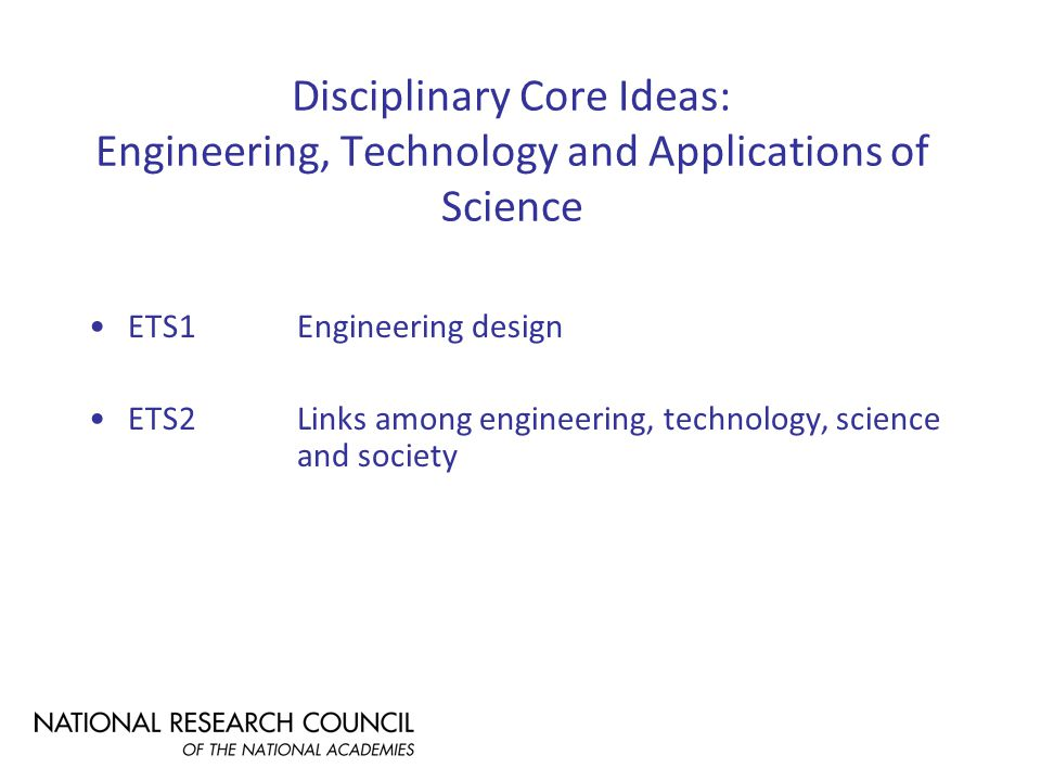 Disciplinary Core Ideas: Engineering, Technology and Applications of Science ETS1Engineering design ETS2Links among engineering, technology, science and society