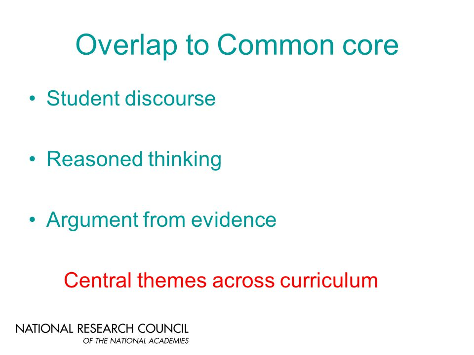 Overlap to Common core Student discourse Reasoned thinking Argument from evidence Central themes across curriculum