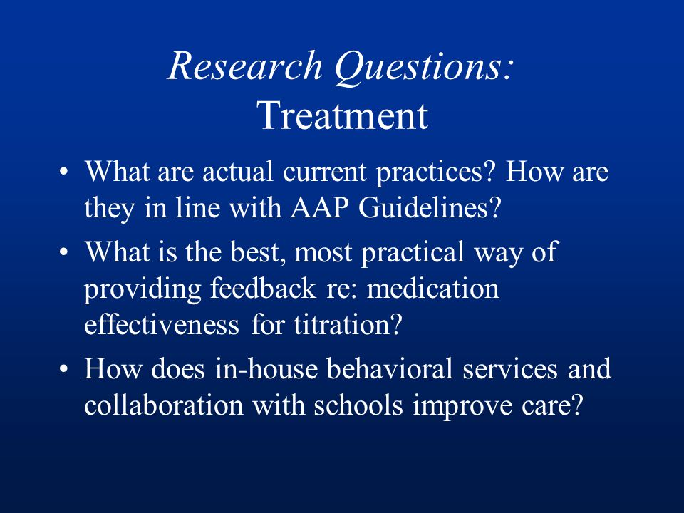 Research Questions: Treatment What are actual current practices.
