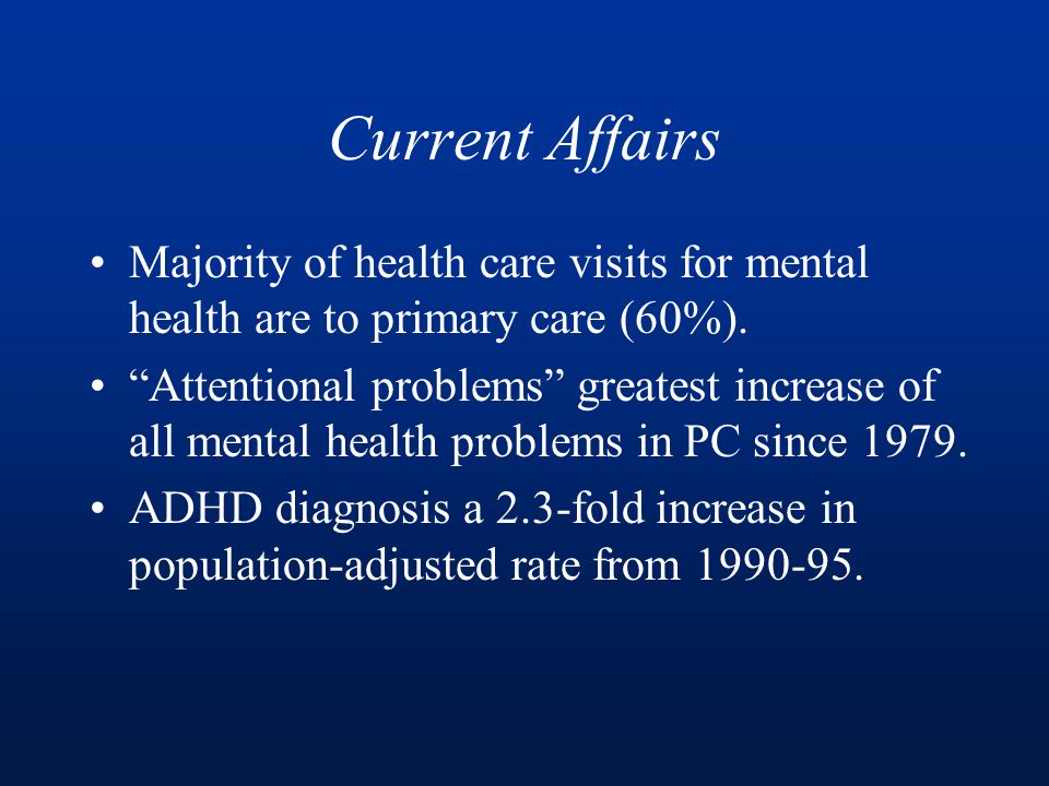 Current Affairs Majority of health care visits for mental health are to primary care (60%).